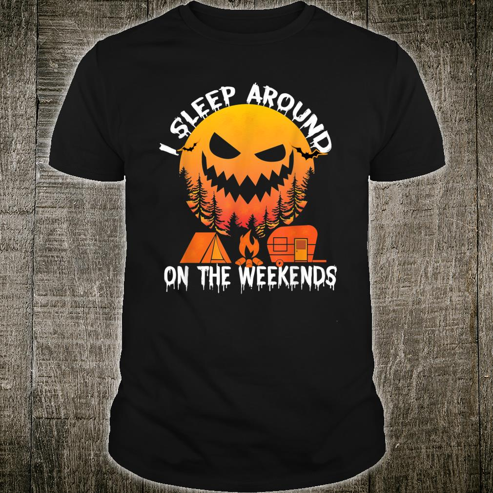 Halloween Camping Scary Night - I sleep around on the weekends Shirt