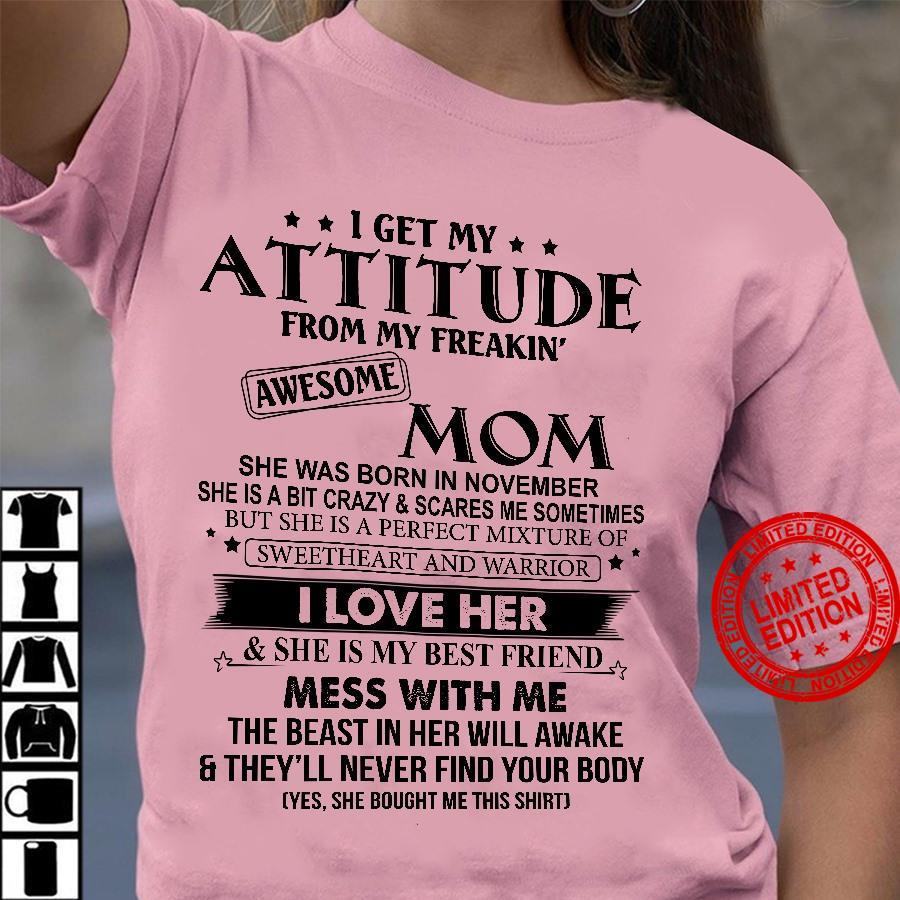 I Get My Attitude From My Freakin Awesome Mom She Was Born In November I Love Her Mess With Me Shirt