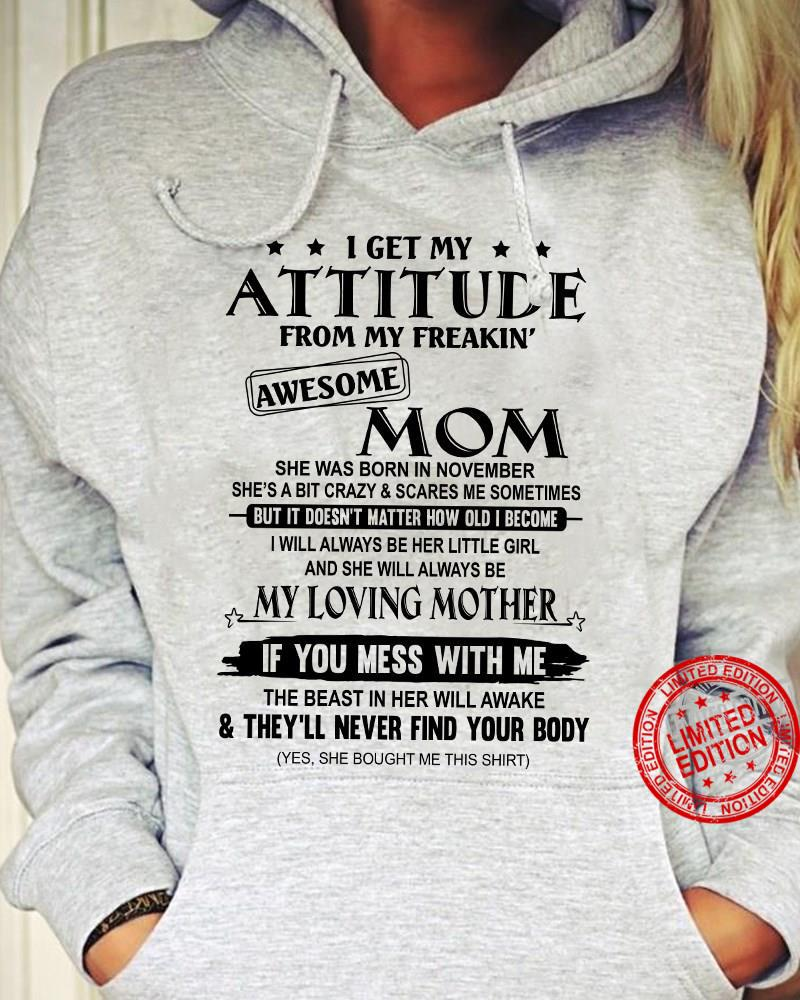 I Get My Attitude From My Freakin Awesome Mom She Was Born In November My Loving Mother If You Mess With Me Shirt