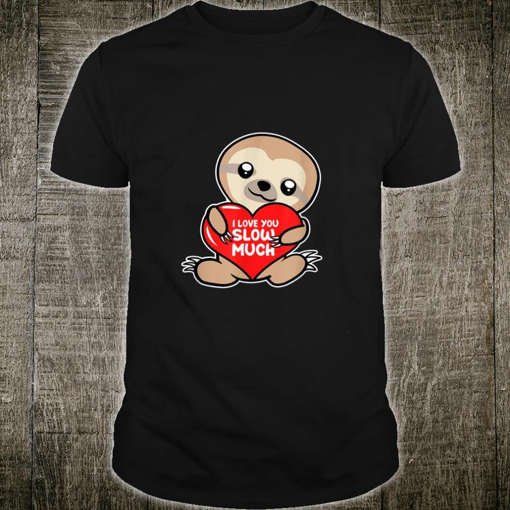 I Love You Slow Much Sloth Outfit for Sloths Shirt