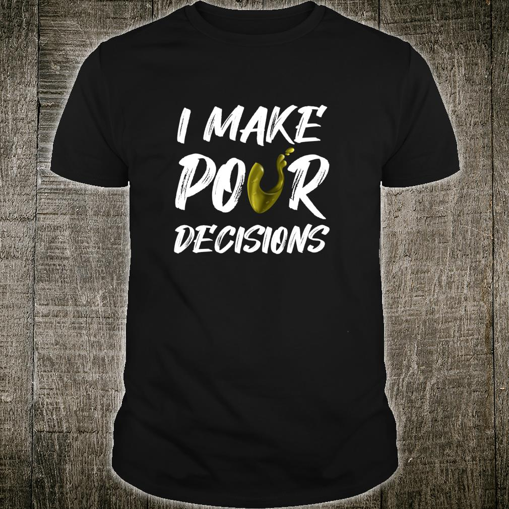 I Make Pour Decisions White Wine Drink Alcohol Party Shirt