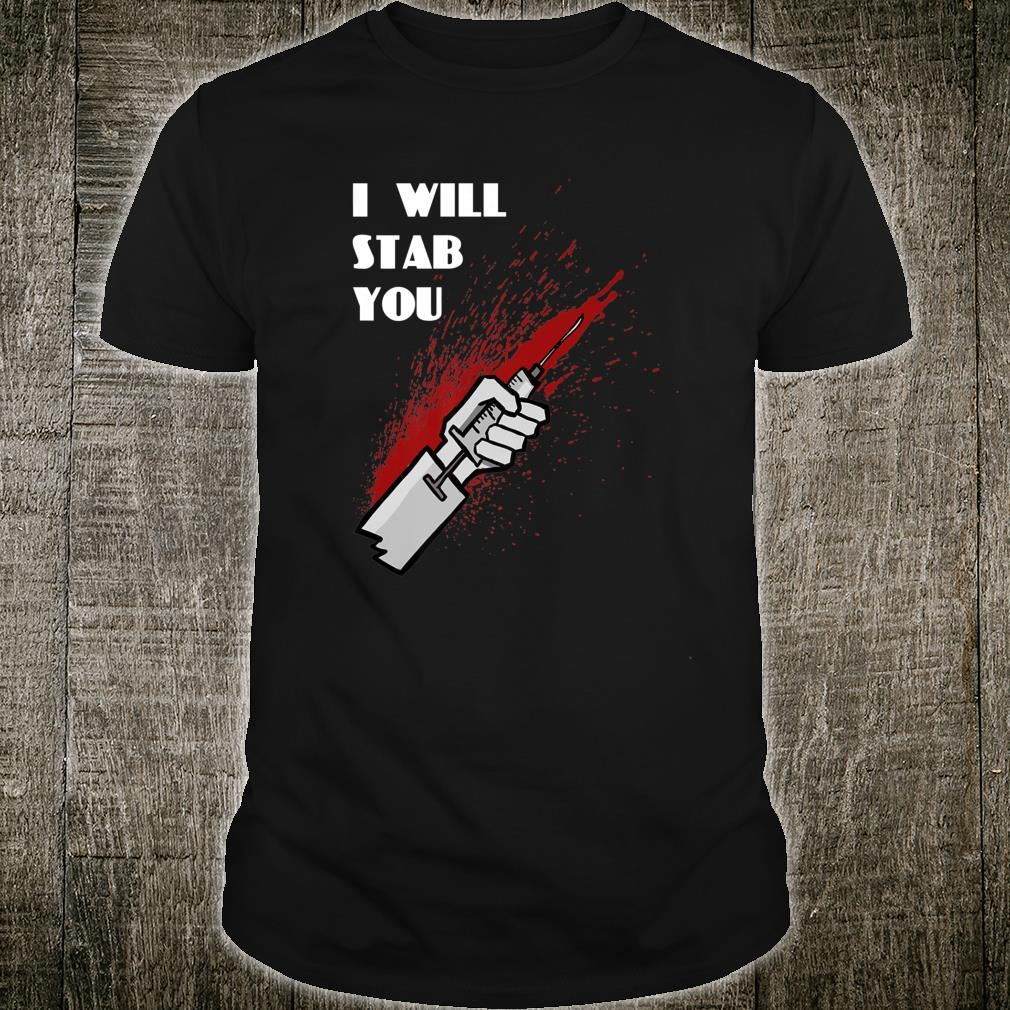 I Will Stab You With Syringe Cool Nurse Shirt