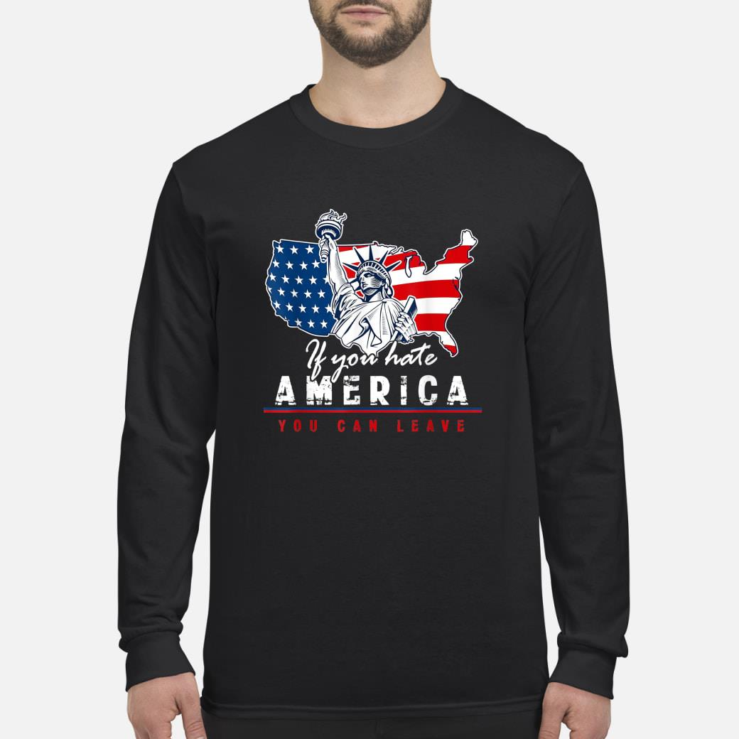 If You Hate America You Can Leave American Flag Trump Shirt long sleeved