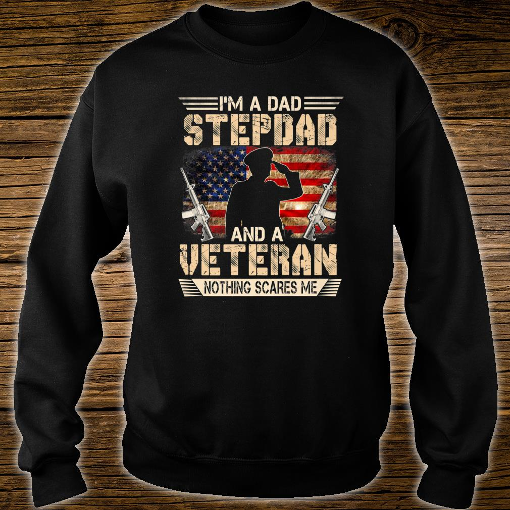 I'm A Dad Stepdad And A Veteran Nothing Scares Me Shirt sweater