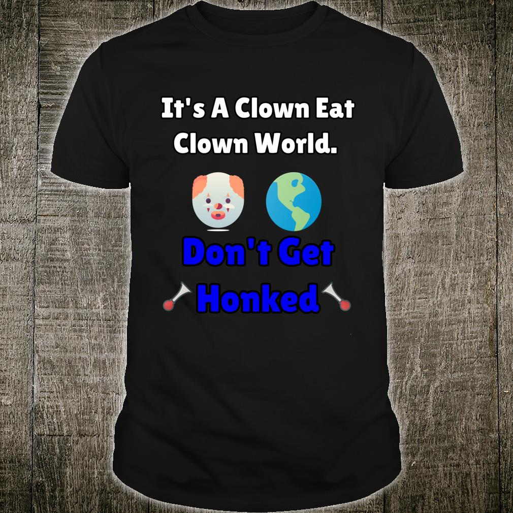 It's A Clown Eat Clown World Don't Get Honked Shirt