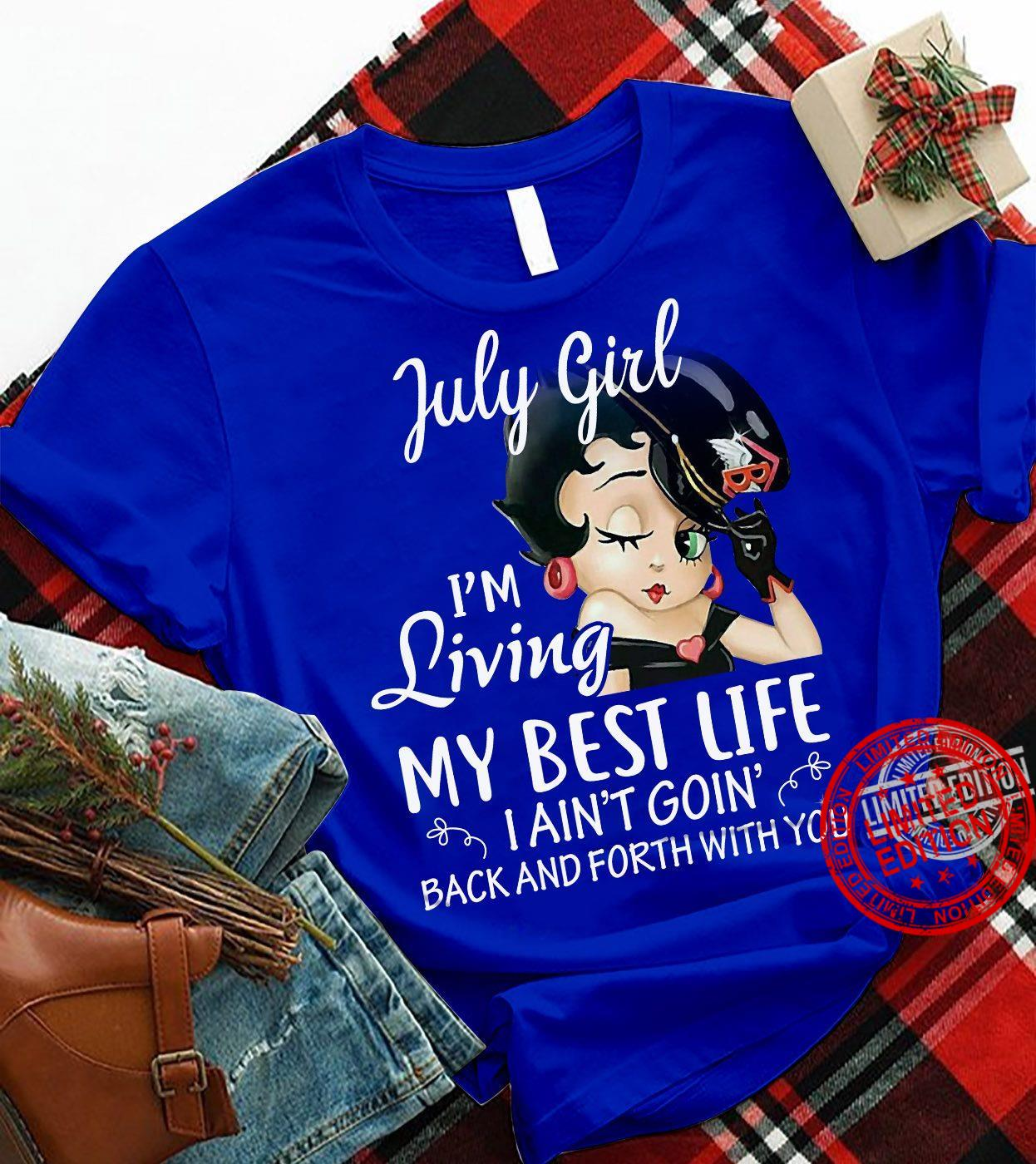 July Girl I'm Living My Best Life I Ain't Goin Back And Forth With You Shirt