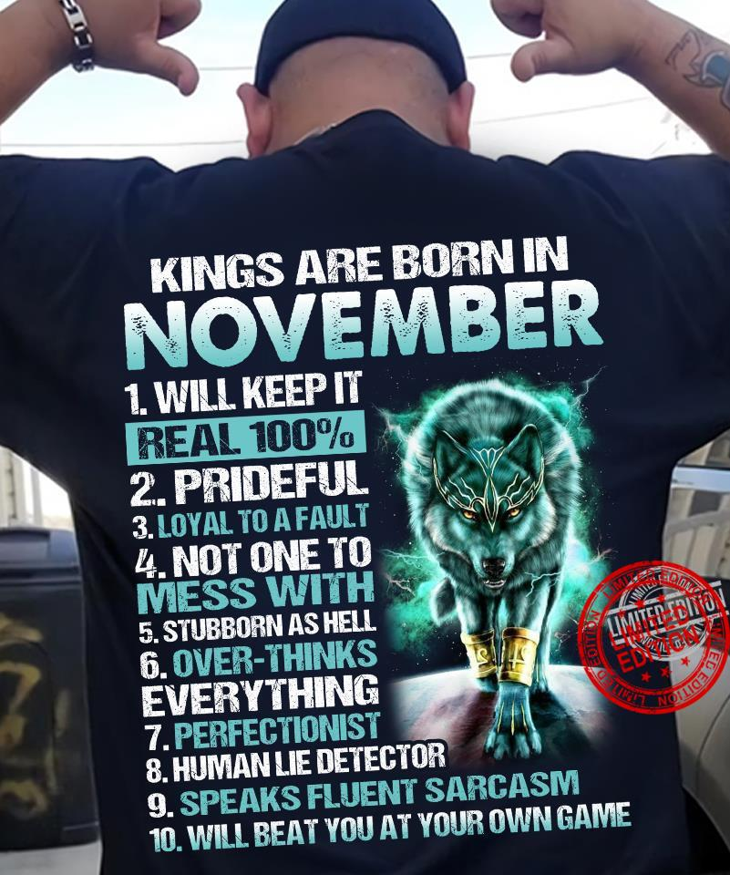 Kings Are Born In November Will Keep It Real 100%, Prideful, Loyal To A Fault,.. Shirt