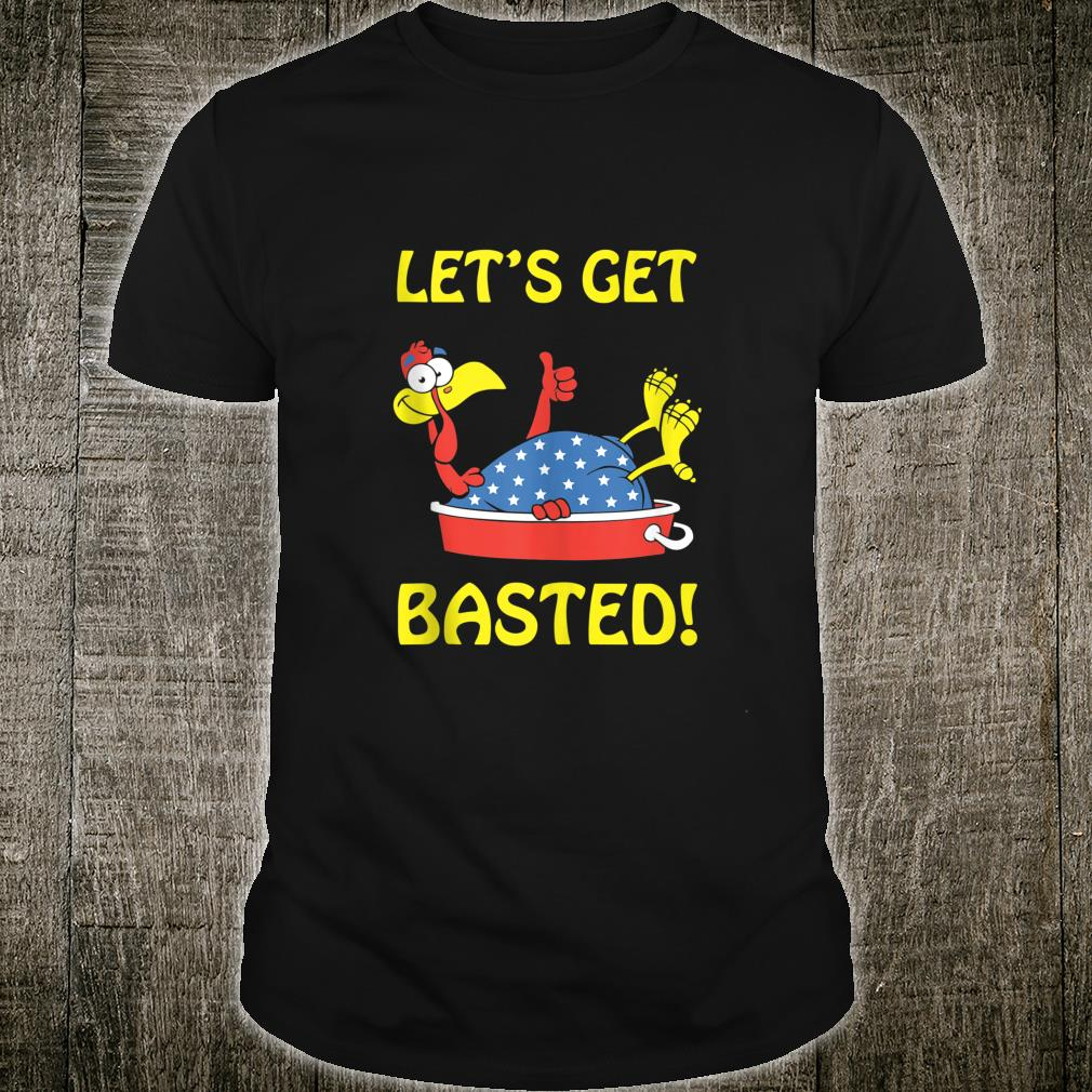 Let's Get Basted Happy Thanksgiving Turkey Drinking Shirt