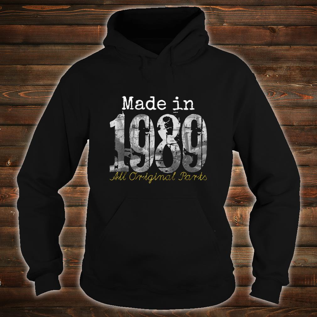 Made in 1989 All original parts 30th Birthday shirt hoodie