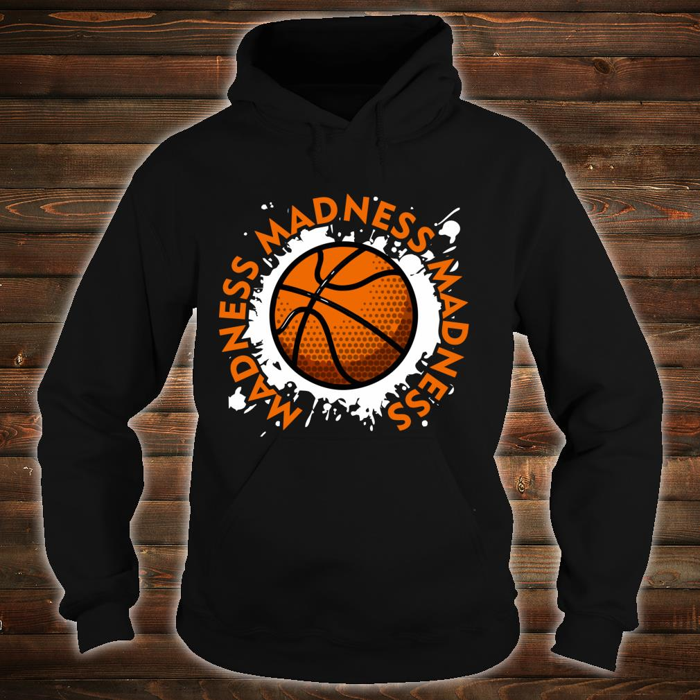 Madness Madness Madness College March Basketball Tournament Shirt hoodie
