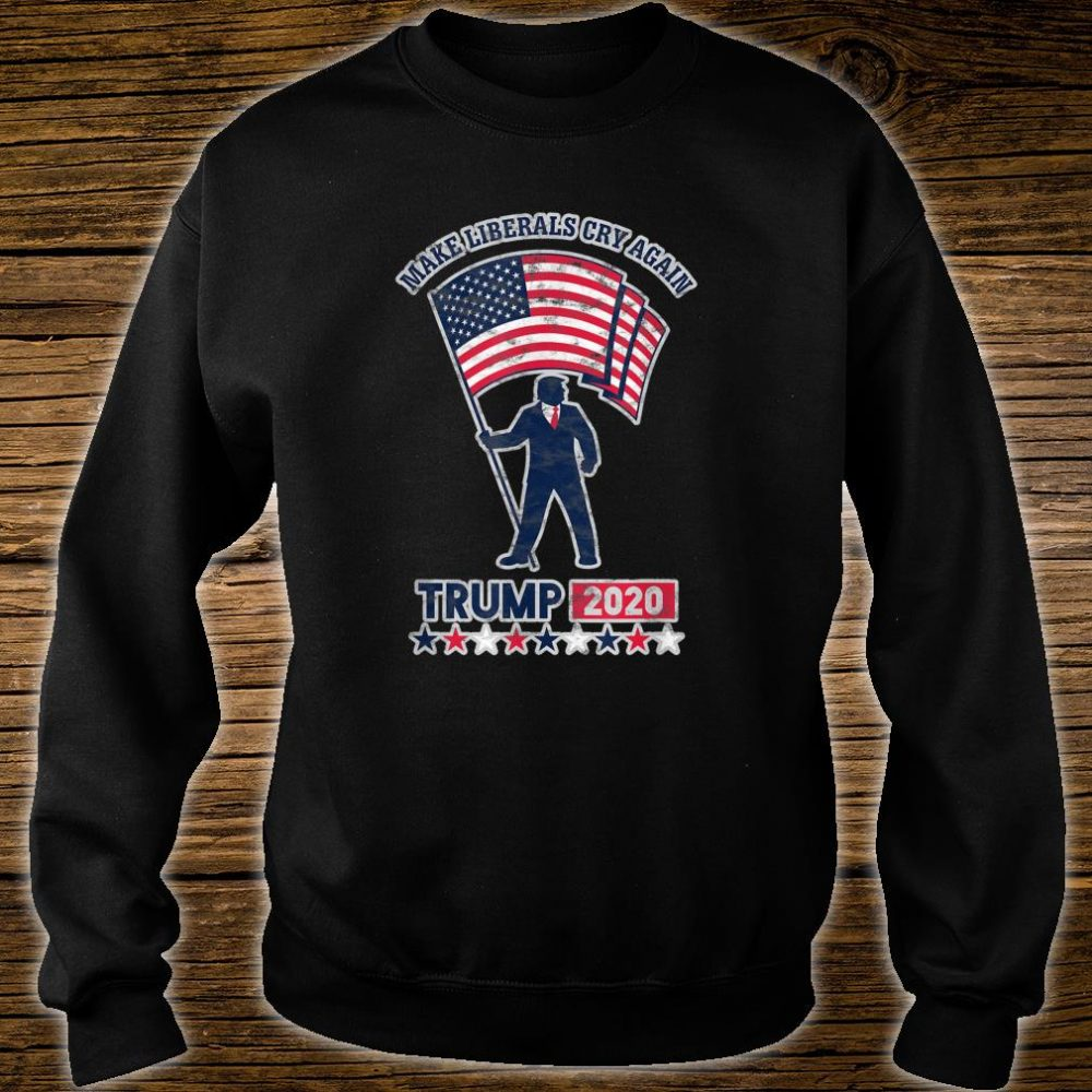 Make Liberals Cry Again Pro Trump 2020 Reelection Shirt sweater