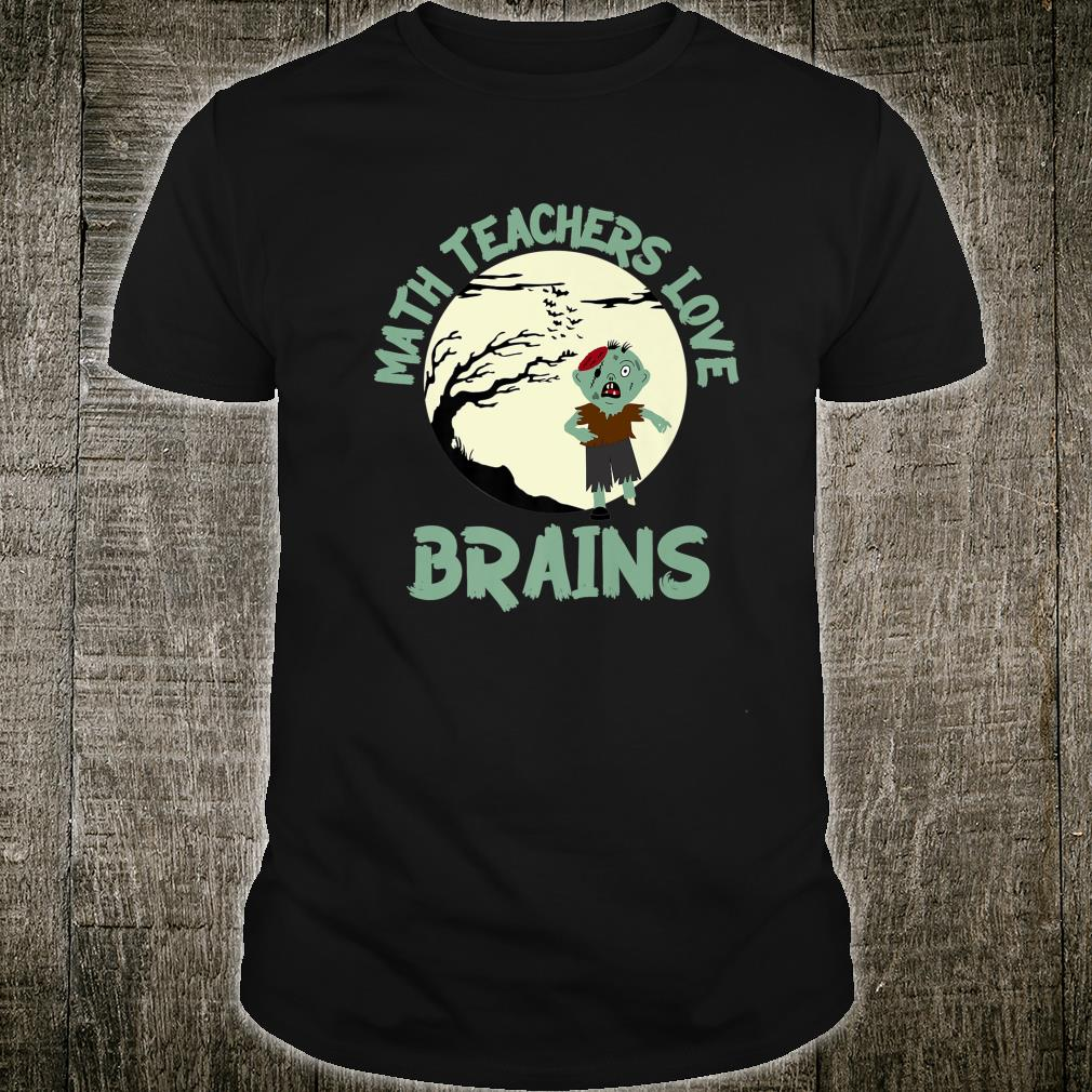 Math Teachers Love Brains Shirt