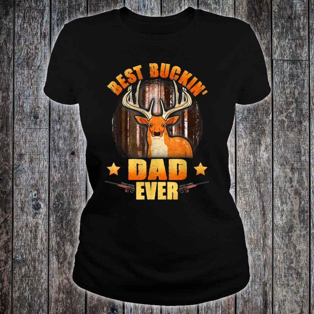 Mens Best Buckin' Dad Ever Deer Hunting Christmas Shirt ladies tee