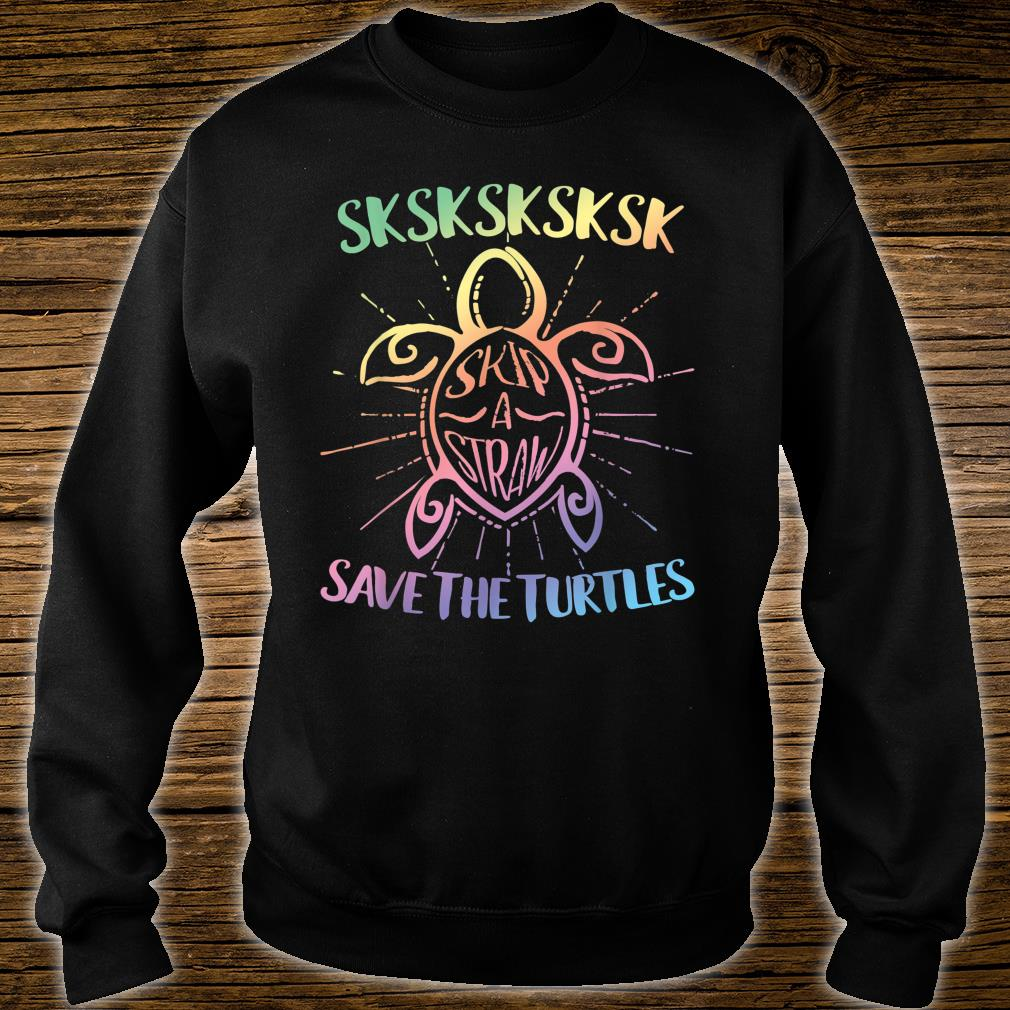 SKSKSK Skip A Straw Save The Turtles Shirt sweater