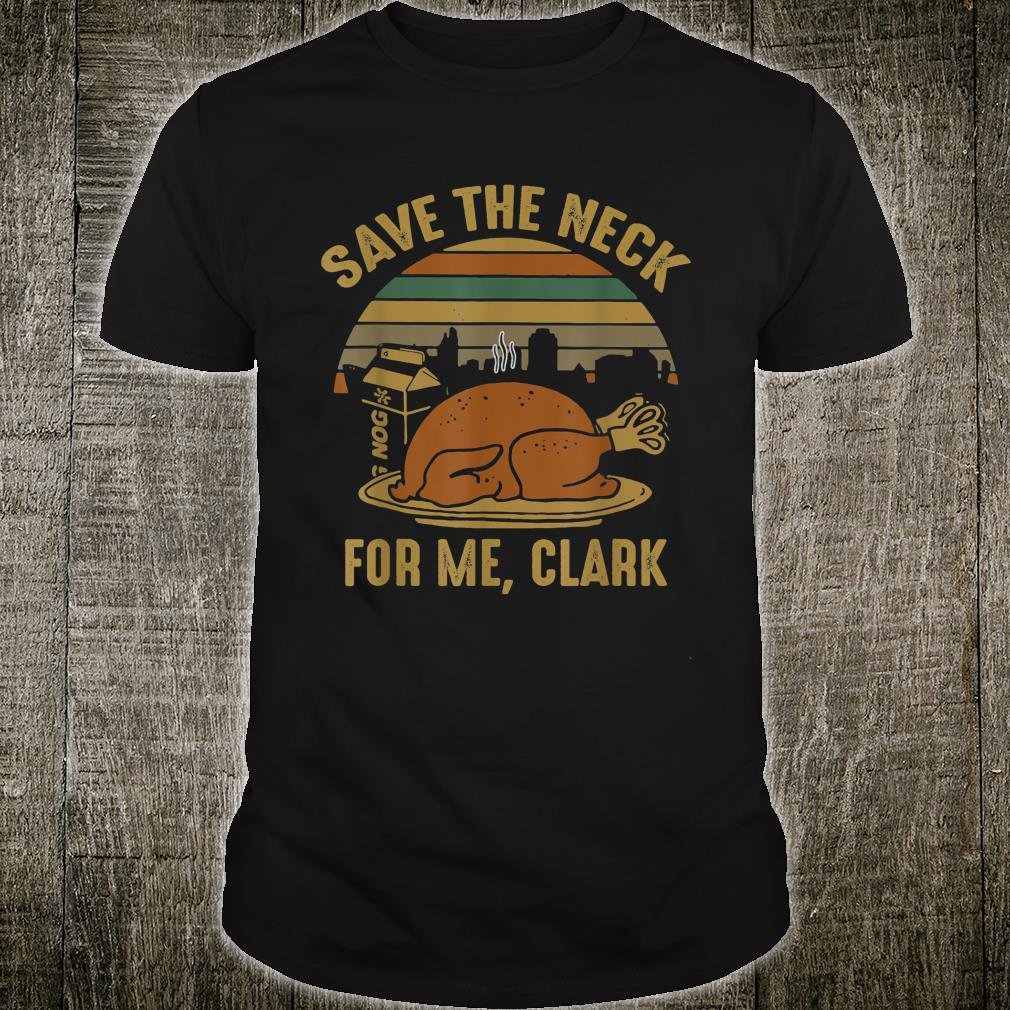 Save the neck for me thanksgiving clark Shirt