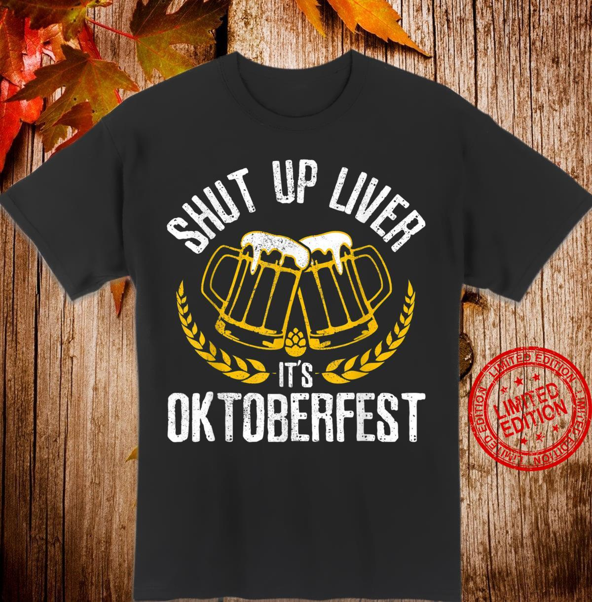 Shut Up Liver It S Oktoberfest German Beer Drinking Shirt