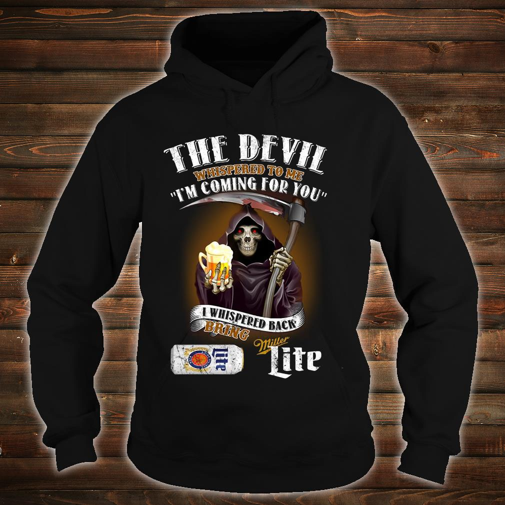 The devil whispered to me I'm coming for you I whispered back bring miller lite shirt hoodie