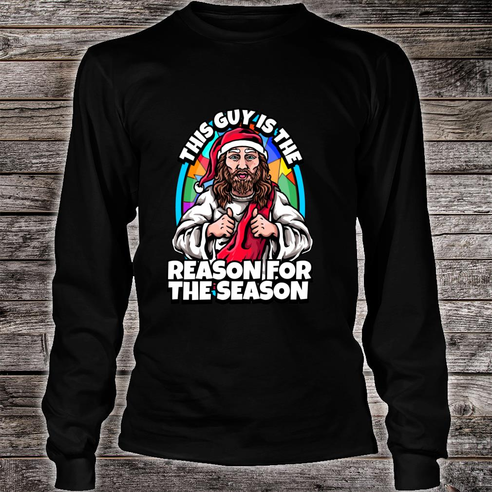 This Guy Is The Reason For The Season Christmas Jesus Shirt long sleeved