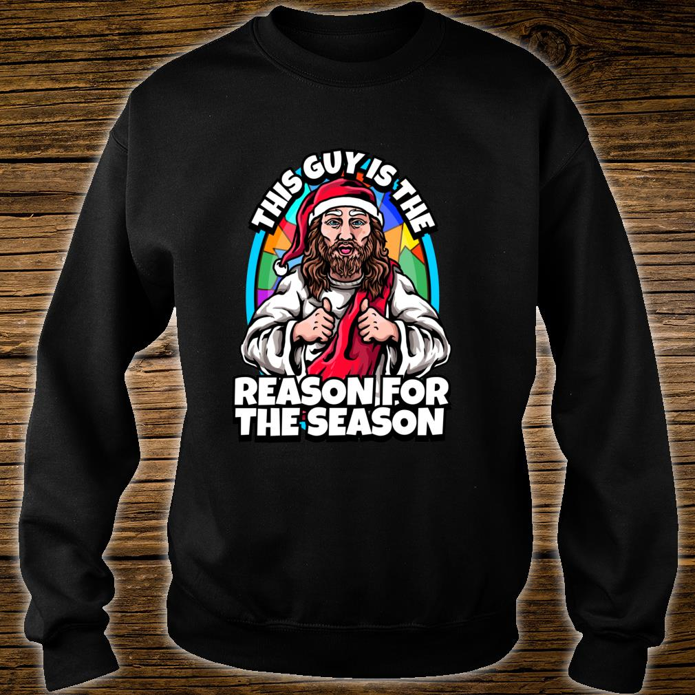 This Guy Is The Reason For The Season Christmas Jesus Shirt sweater