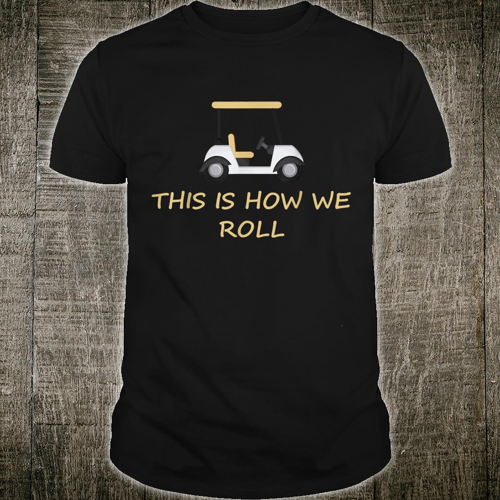 This Is How We Roll Fun Humor Golf Shirt