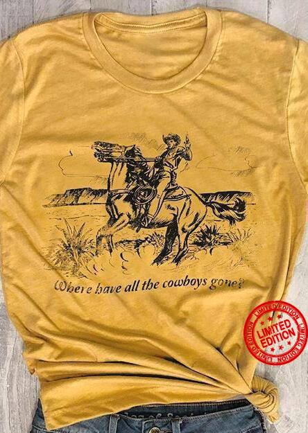 Where Bave All The Cowboys Gone Shirt