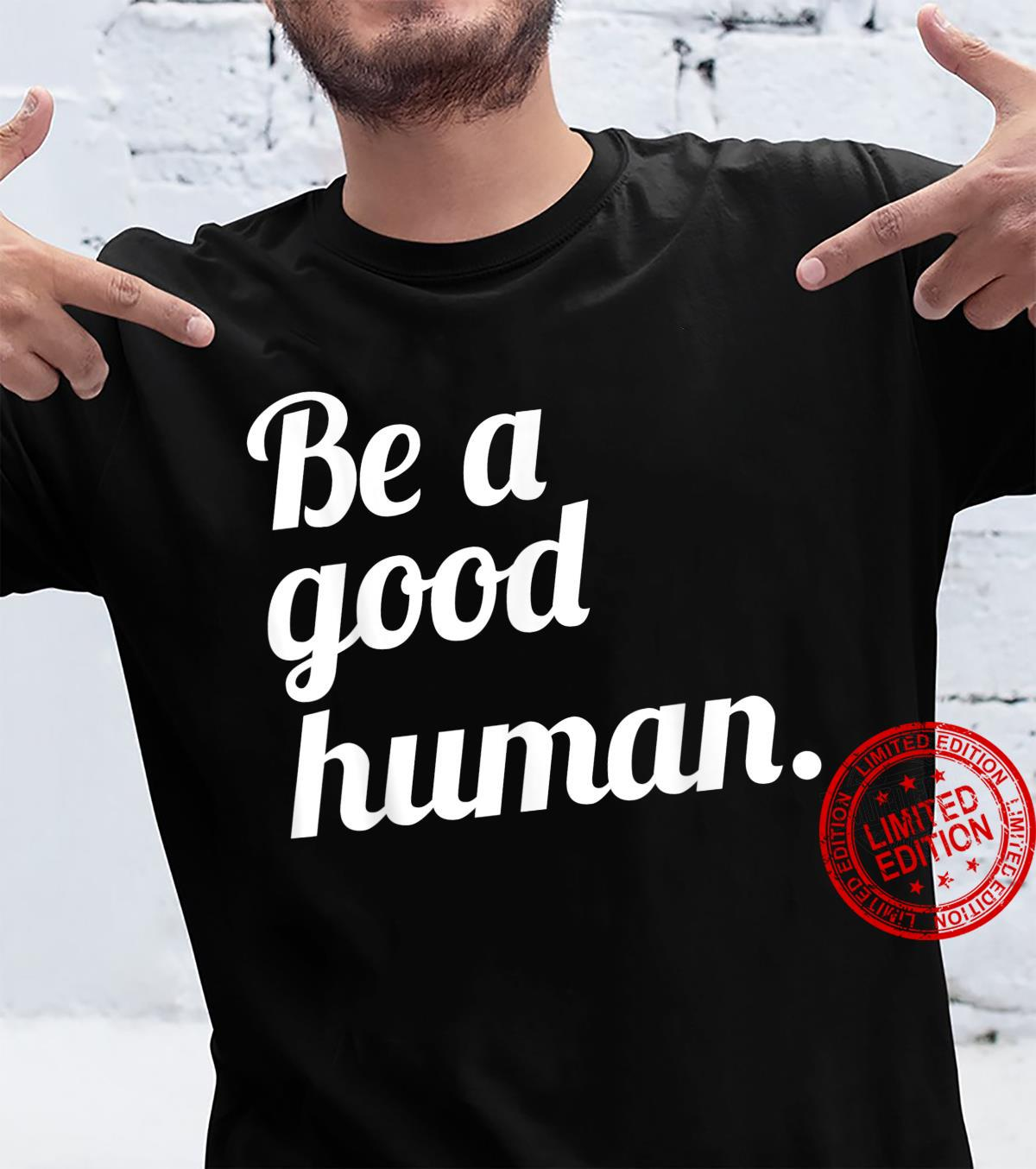 White be a good human motivational and inspirational quotes Shirt