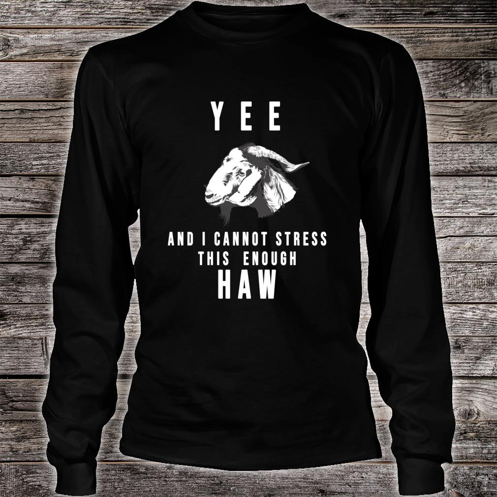 YEE and I Cannot Stress This Enough HAW Shirt long sleeved