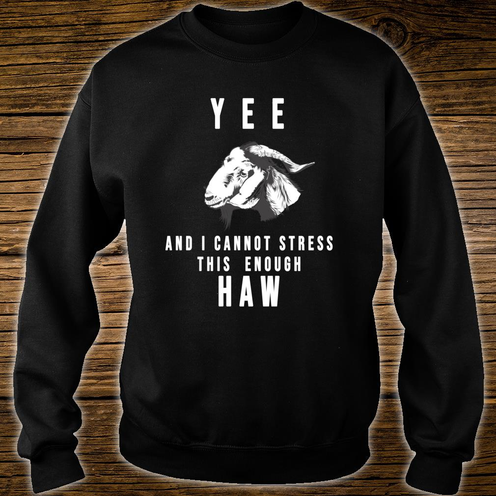 YEE and I Cannot Stress This Enough HAW Shirt sweater